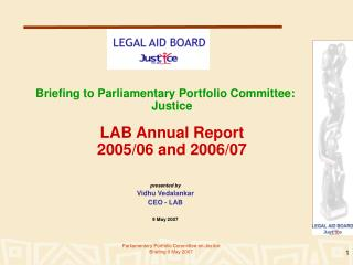Briefing to Parliamentary Portfolio Committee: Justice LAB Annual Report 2005/06 and 2006/07