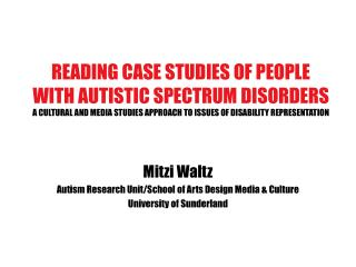 Mitzi Waltz Autism Research Unit/School of Arts Design Media & Culture University of Sunderland