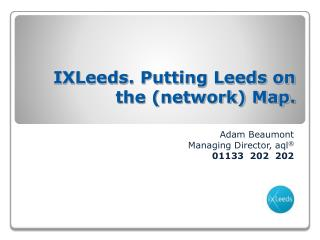 IXLeeds. Putting Leeds on the (network) Map.