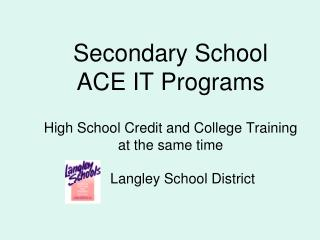 Secondary School  ACE IT Programs High School Credit and College Training at the same time