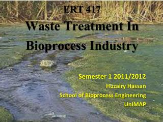 ERT 417 Waste Treatment In  Bioprocess Industry