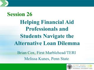Helping Financial Aid Professionals and  Students Navigate the  Alternative Loan Dilemma