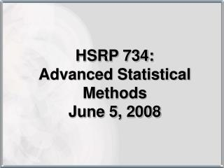 HSRP 734:  Advanced Statistical Methods June 5, 2008