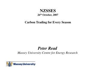 NZSSES 26 th  October, 2007 Carbon Trading for Every Season