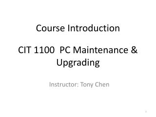 Course Introduction CIT 1100  PC Maintenance & Upgrading