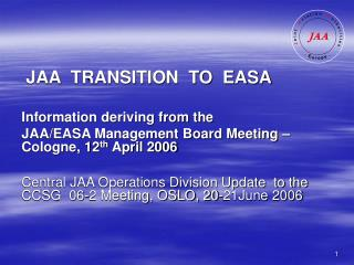 JAA  TRANSITION  TO  EASA Information deriving from the