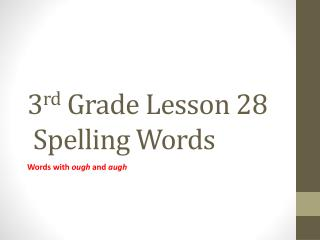 3 rd  Grade Lesson 28  Spelling Words