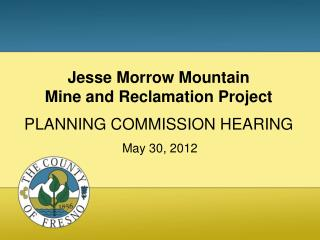 Jesse Morrow Mountain Mine and Reclamation Project PLANNING COMMISSION HEARING