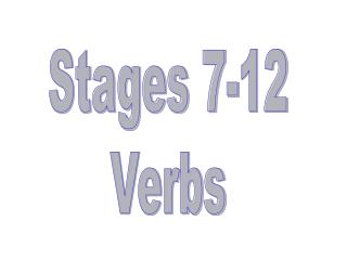 Stages 7-12 Verbs