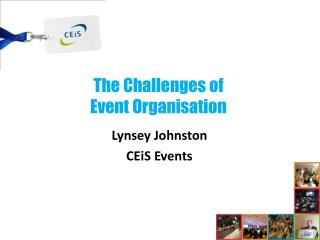 The Challenges of  Event  Organisation