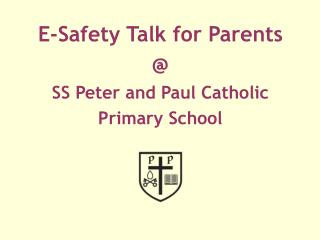 E-Safety Talk for Parents @ SS Peter and Paul Catholic  Primary School