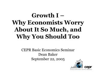 Growth: Why Economists Worry About It  So Much, and Why You Should Too