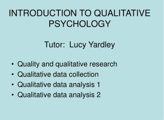 INTRODUCTION TO QUALITATIVE PSYCHOLOGY Tutor:  Lucy Yardley