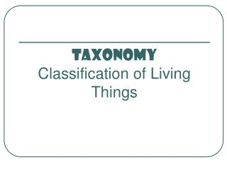TAXONOMY Classification of Living Things