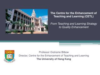 Professor Grahame Bilbow Director, Centre for the Enhancement of Teaching and Learning