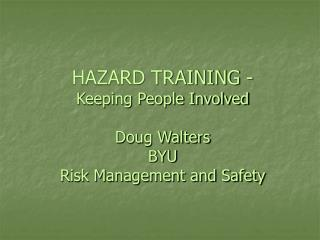 HAZARD TRAINING - Keeping People Involved Doug Walters BYU Risk Management and Safety