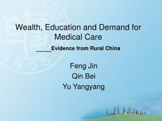 Wealth, Education and Demand for Medical Care ___ Evidence from Rural China