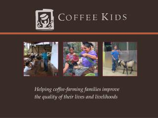 Helping coffee-farming families improve  the quality of their lives and livelihoods