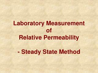 Laboratory Measurement of Relative Permeability - Steady State Method