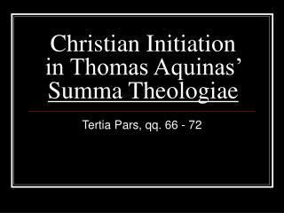 Christian Initiation in Thomas Aquinas'  Summa Theologiae