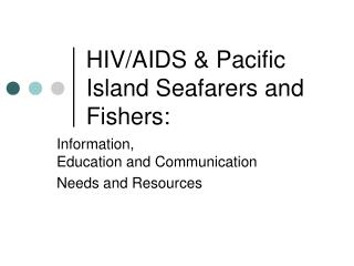 HIV/AIDS & Pacific Island Seafarers and Fishers: