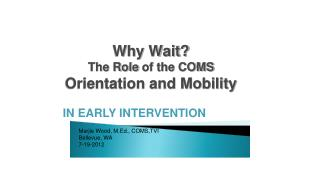 Why Wait? The Role  of the COMS Orientation and Mobility
