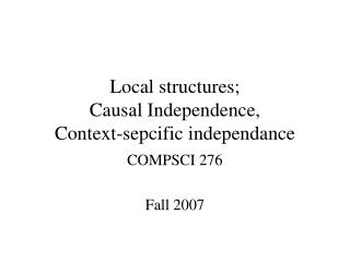 Local structures; Causal Independence, Context-sepcific independance