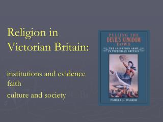 Religion in  Victorian Britain: institutions and evidence faith culture and society 9C Br