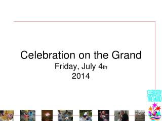 Celebration on the Grand     Friday, July 4 th 2014