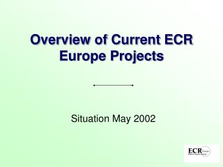 Overview of Current ECR Europe Projects