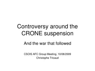 Controversy around the CRONE suspension