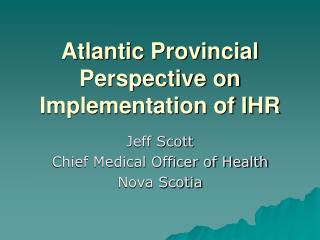 Atlantic Provincial  Perspective on Implementation of IHR