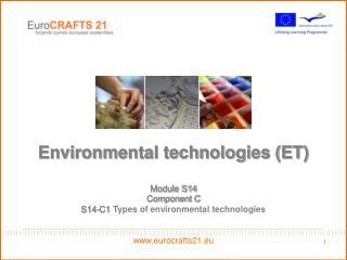 Environmental technologies (ET) Module S14 Component C S14-C1 Types of environmental technologies