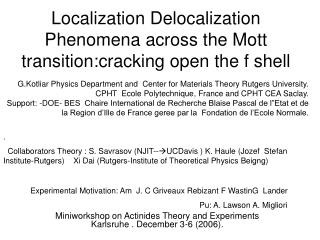 Localization Delocalization Phenomena across the Mott transition:cracking open the f shell