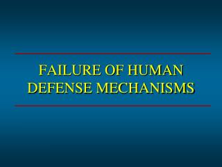 FAILURE OF HUMAN DEFENSE MECHANISMS