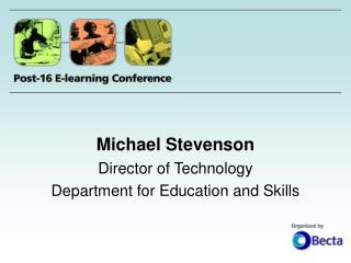 Michael Stevenson Director of Technology Department for Education and Skills