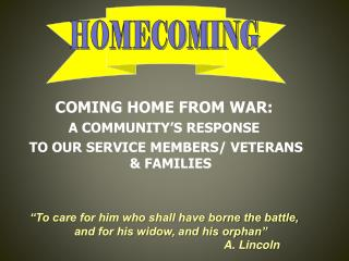 COMING HOME FROM WAR: A COMMUNITY'S RESPONSE  TO OUR SERVICE MEMBERS/ VETERANS & FAMILIES