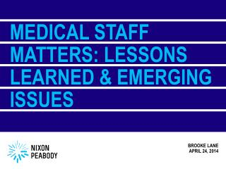 Medical Staff  MatterS : Lessons Learned & Emerging Issues