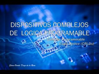 DISPOSITIVOS COMPLEJOS DE  LOGICA PROGRAMABLE