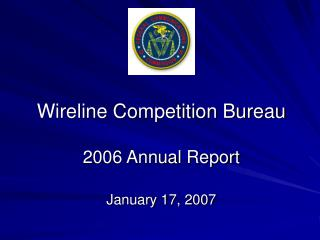 Wireline Competition Bureau 2006 Annual Report January 17, 2007