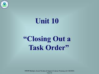 "Unit 10 ""Closing Out a    Task Order"""