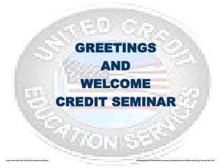 GREETINGS  AND WELCOME  CREDIT SEMINAR