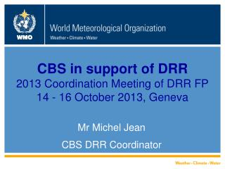 CBS in support of DRR 2013 Coordination Meeting of DRR FP 14 - 16 October 2013, Geneva