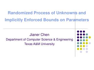 Randomized Process of Unknowns and Implicitly Enforced Bounds on Parameters