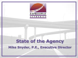 State of the Agency Mike Snyder, P.E., Executive Director