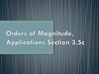 Orders of Magnitude, Applications Section 3.5c
