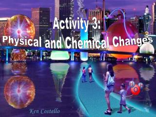 Activity 3: Physical and Chemical Changes
