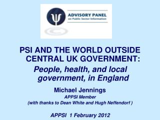 PSI AND THE WORLD OUTSIDE CENTRAL UK GOVERNMENT: People, health, and local government, in England