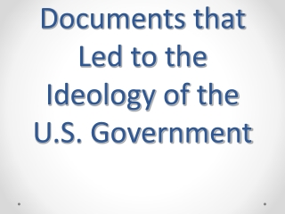 Documents that Led to the Ideology of the U.S. Government