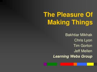 The Pleasure Of  Making Things